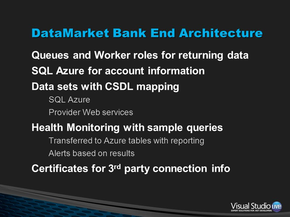 DataMarket Bank End Architecture Queues and Worker roles for returning data SQL Azure for account information Data sets with CSDL mapping SQL Azure Pr