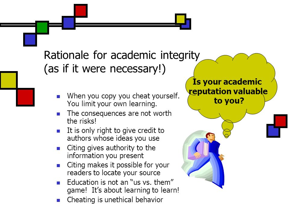 Rationale for academic integrity (as if it were necessary!) When you copy you cheat yourself.
