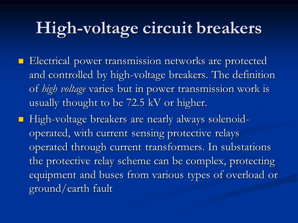 High-voltage circuit breakers Electrical power transmission networks are protected and controlled by high-voltage breakers. The definition of high vol