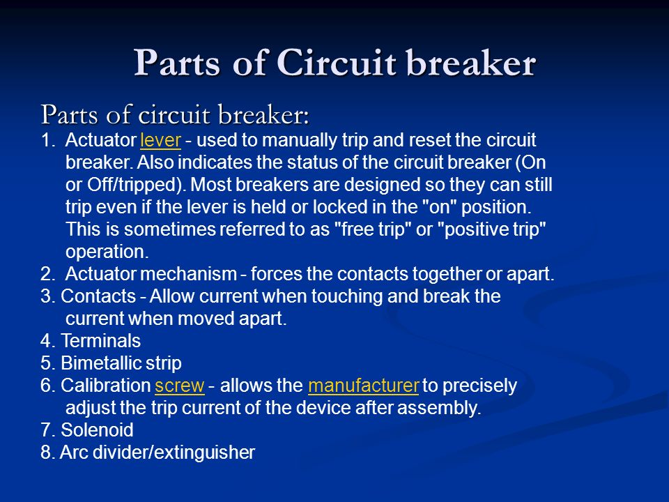 Parts of Circuit breaker 1.Actuator lever - used to manually trip and reset the circuit breaker. Also indicates the status of the circuit breaker (On