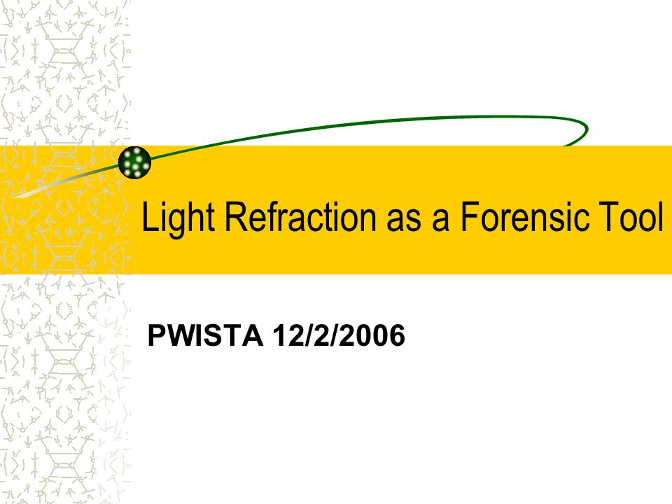 Light Refraction as a Forensic Tool PWISTA 12/2/2006