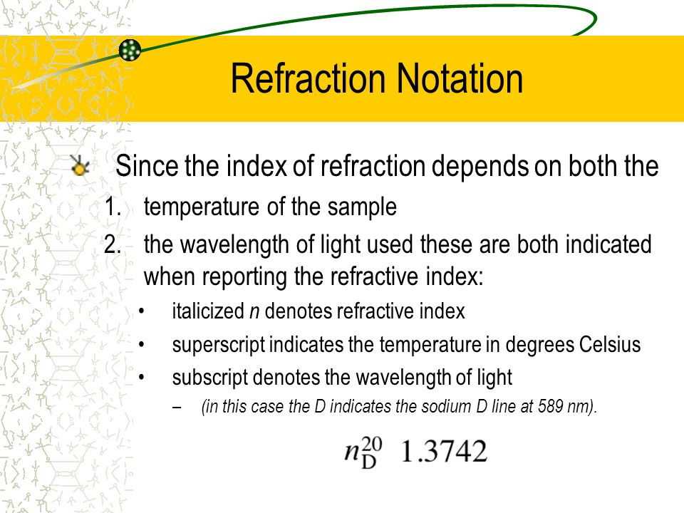 Refraction Notation Since the index of refraction depends on both the 1.temperature of the sample 2.the wavelength of light used these are both indica