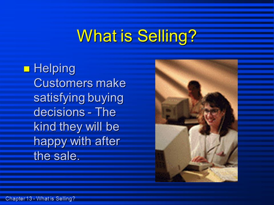 Chapter 13 - What is Selling. What is Selling.