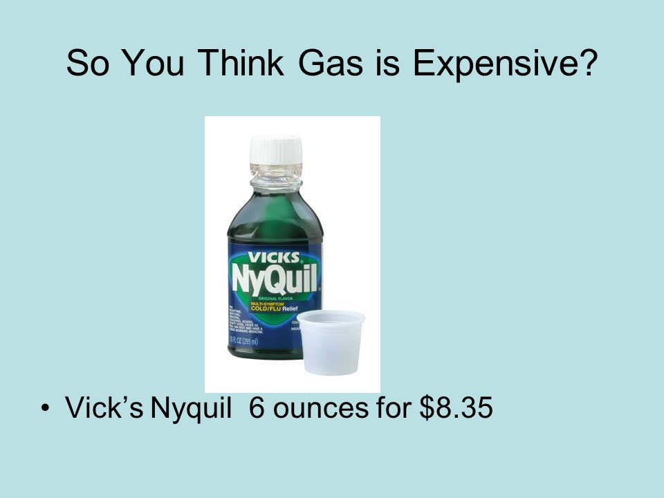 So You Think Gas is Expensive Vicks Nyquil 6 ounces for $8.35