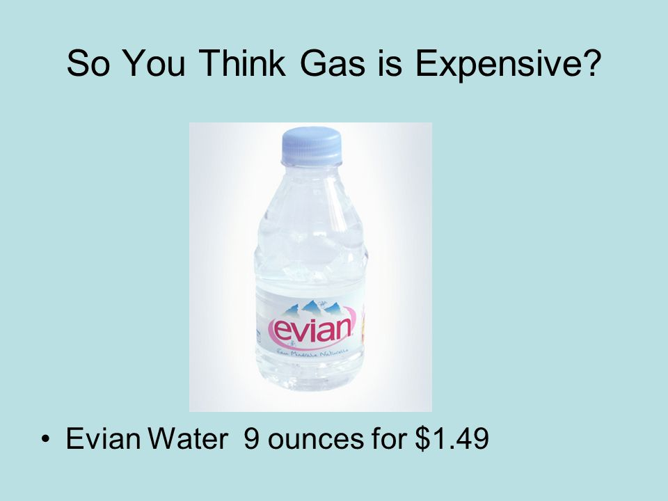 So You Think Gas is Expensive Evian Water 9 ounces for $1.49
