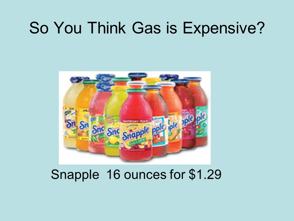 So You Think Gas is Expensive Snapple 16 ounces for $1.29
