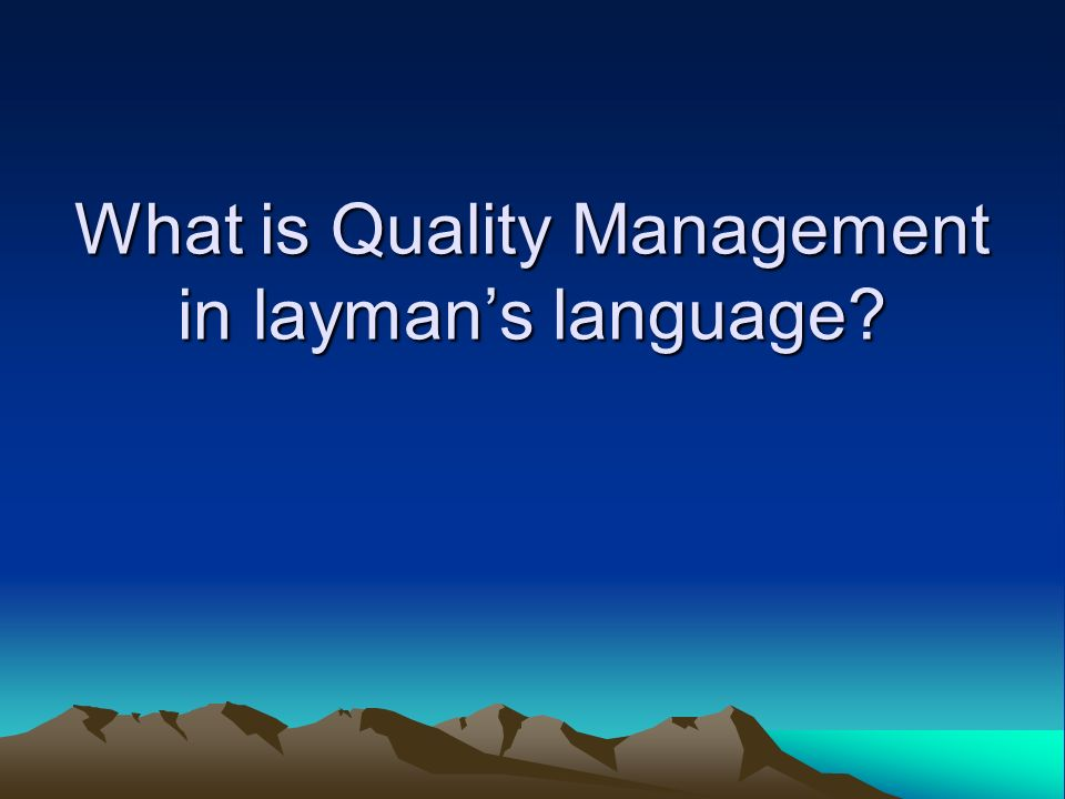 What is Quality Management in laymans language?