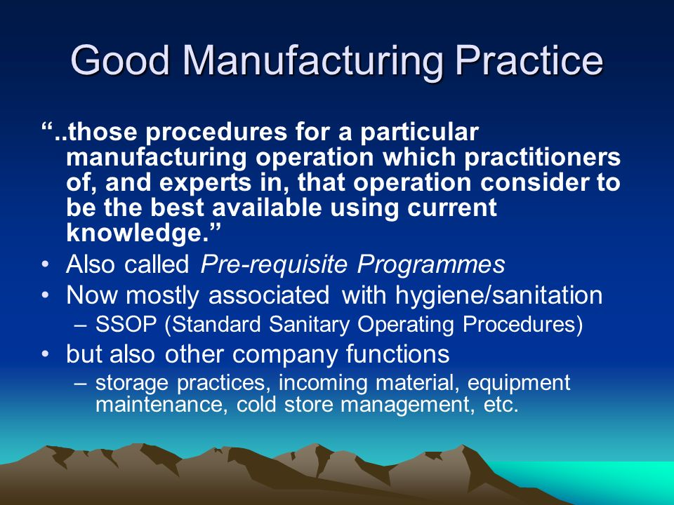 Good Manufacturing Practice..those procedures for a particular manufacturing operation which practitioners of, and experts in, that operation consider