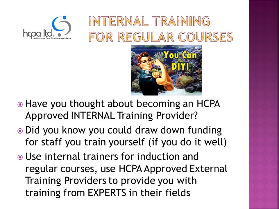 Have you thought about becoming an HCPA Approved INTERNAL Training Provider.