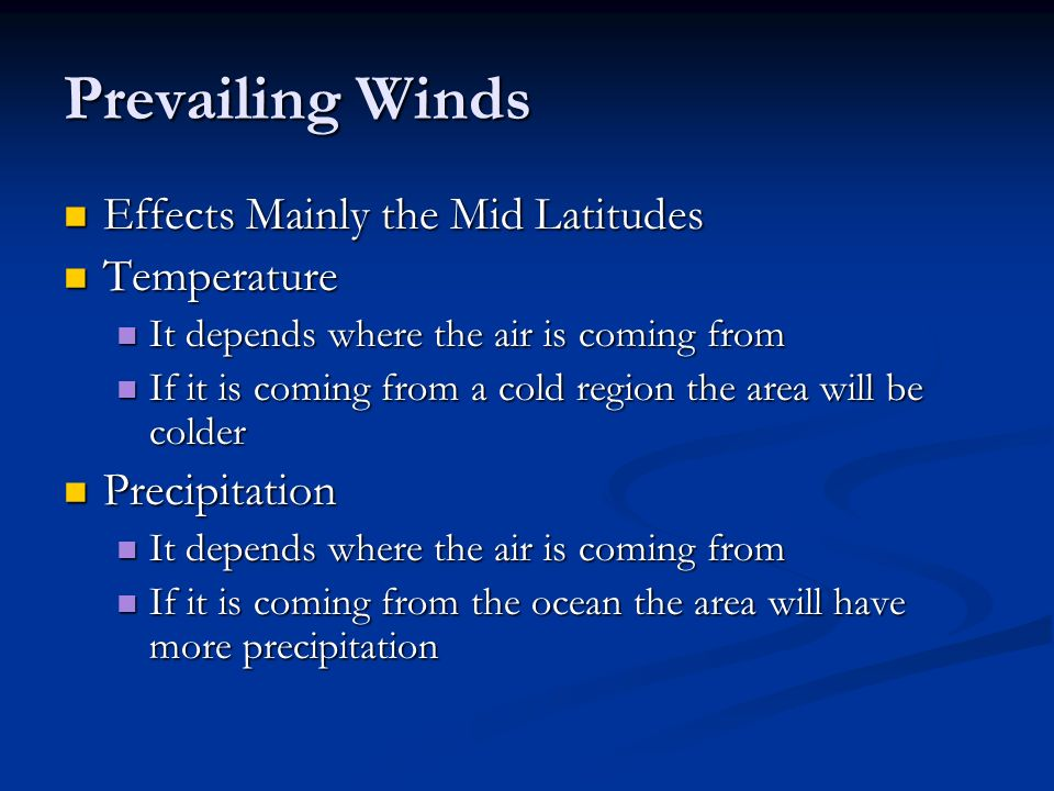 Prevailing Winds Effects Mainly the Mid Latitudes Effects Mainly the Mid Latitudes Temperature Temperature It depends where the air is coming from It