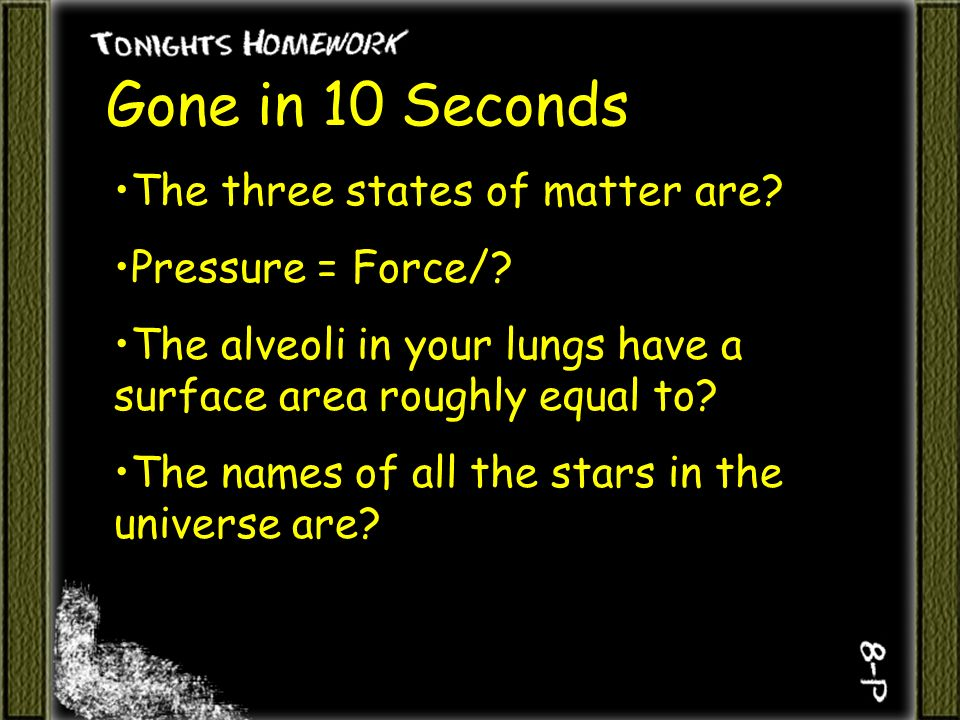 Gone in 10 Seconds The three states of matter are.
