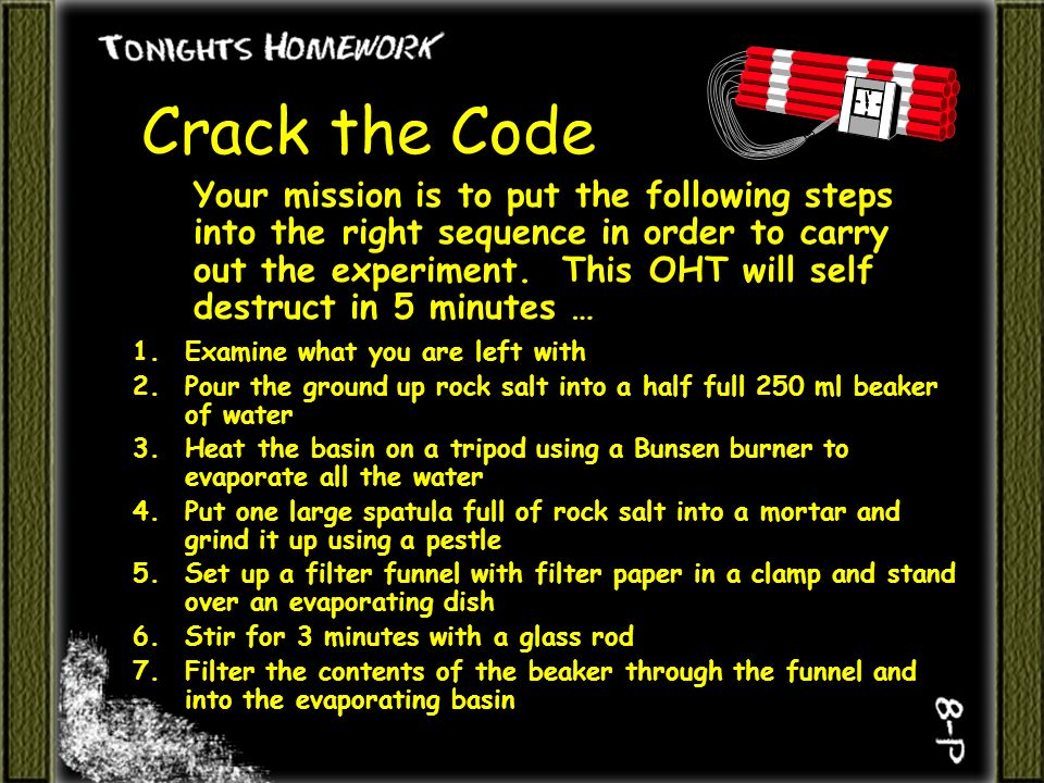 Crack the Code Your mission is to put the following steps into the right sequence in order to carry out the experiment.