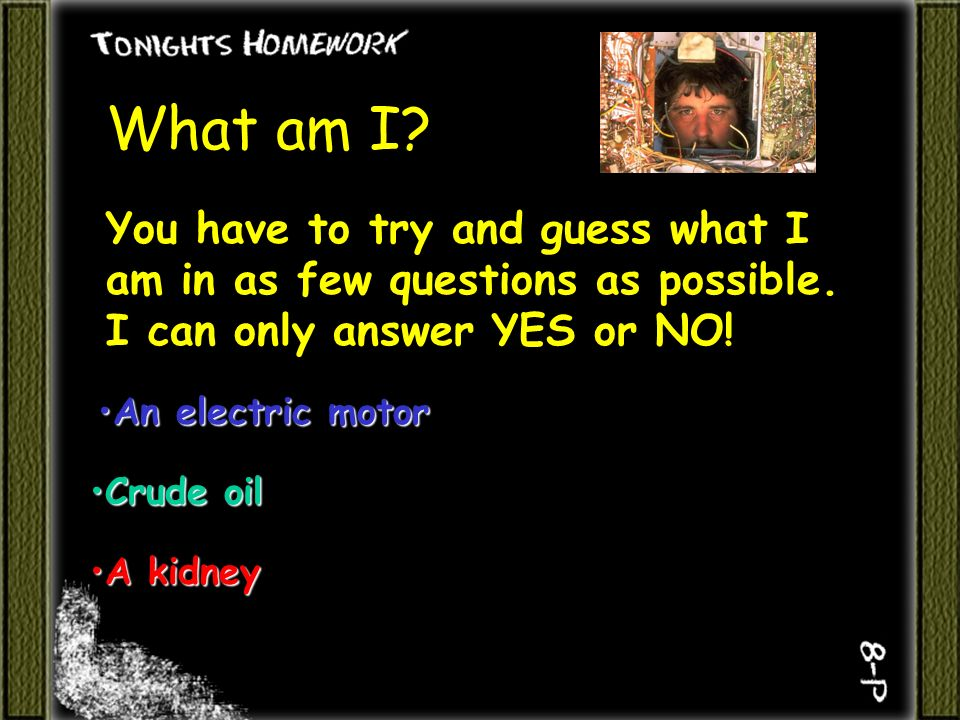 What am I.You have to try and guess what I am in as few questions as possible.