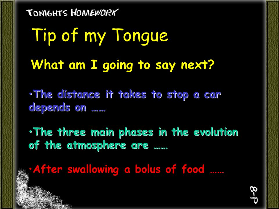Tip of my Tongue What am I going to say next.