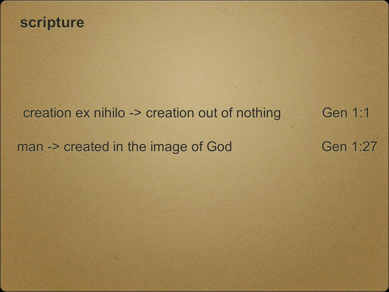 scripture creation ex nihilo -> creation out of nothing man -> created in the image of God Gen 1:27 Gen 1:1