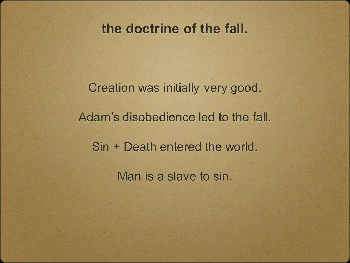 the doctrine of the fall. Creation was initially very good.