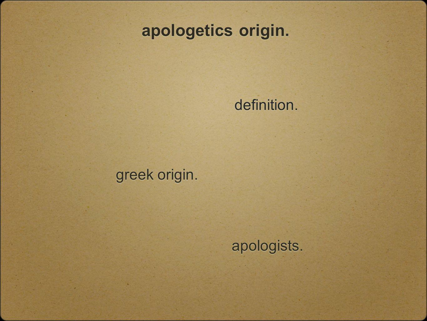 apologetics origin. definition. greek origin. apologists.
