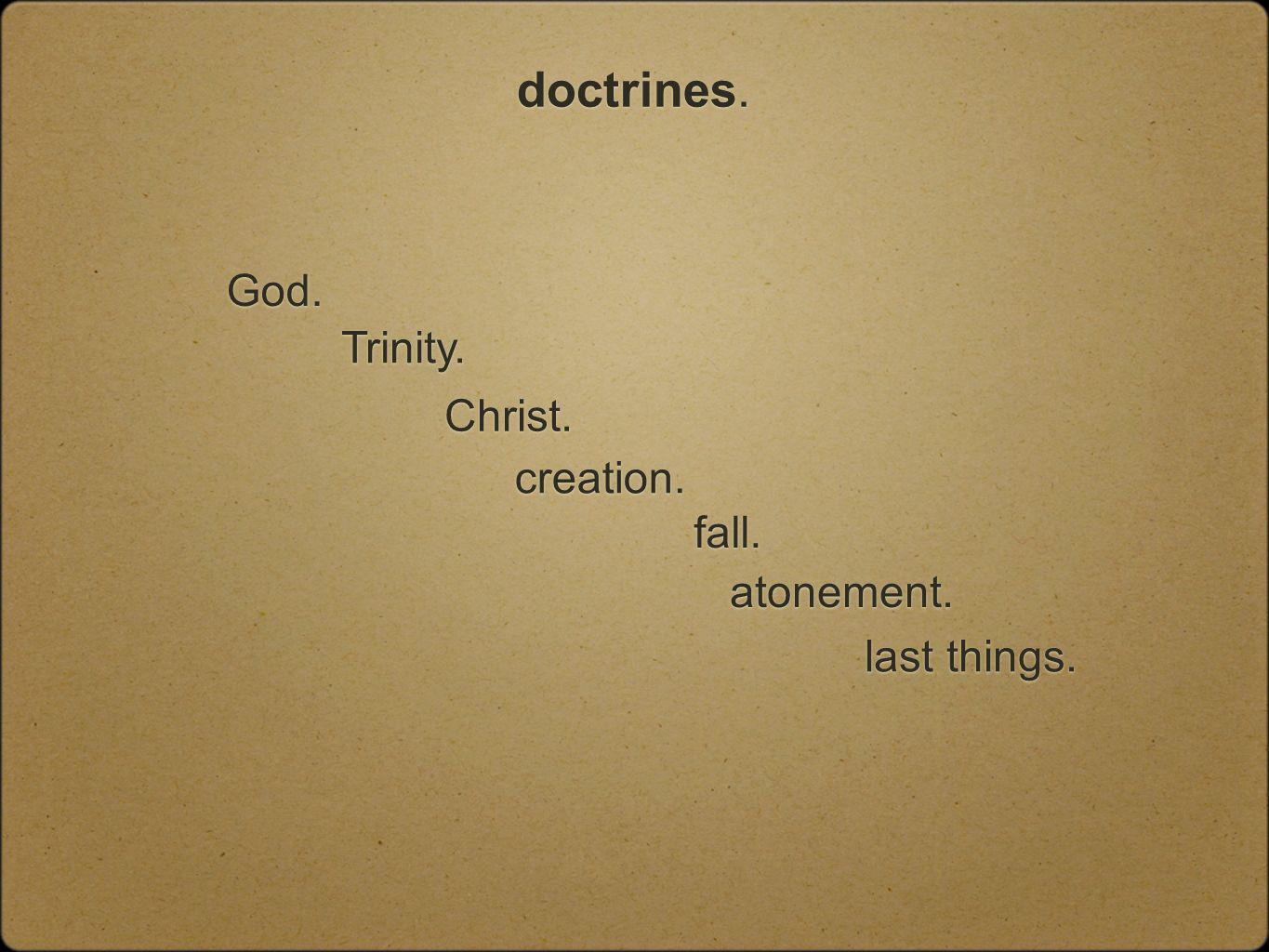 doctrines. God. Trinity. Christ. creation. fall. atonement. last things.
