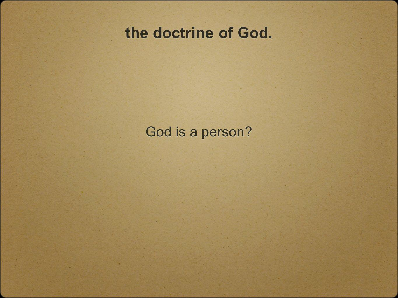 the doctrine of God. God is a person