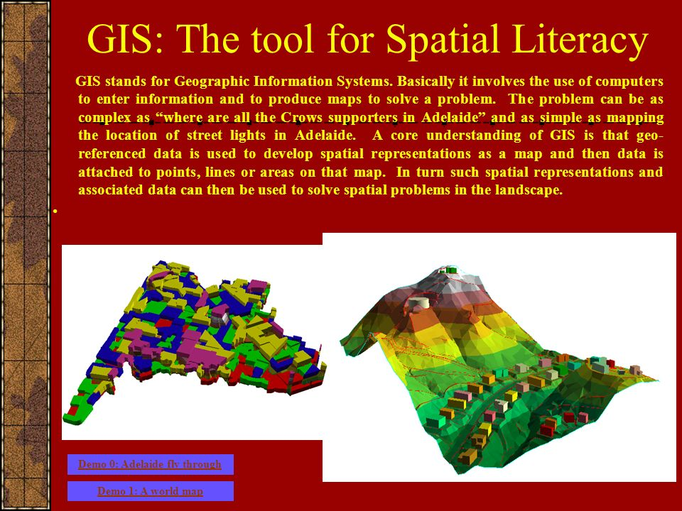 GIS: The tool for Spatial Literacy GIS stands for Geographic Information Systems.