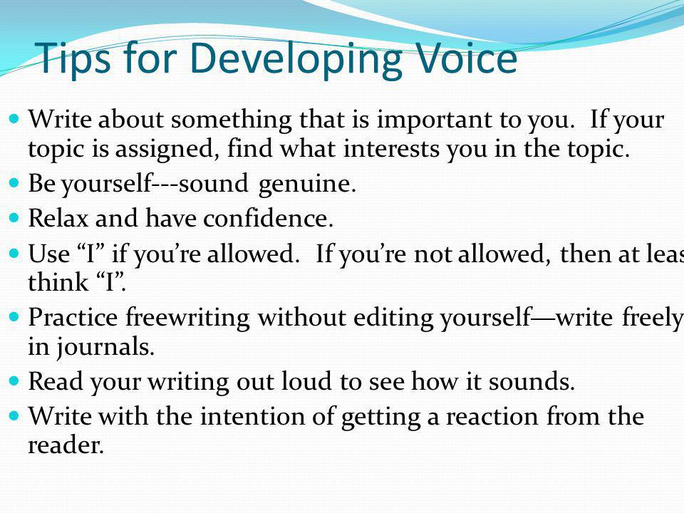 Tips for Developing Voice Write about something that is important to you.