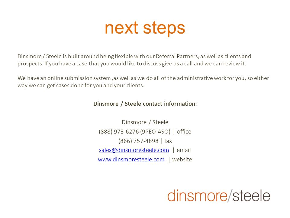 next steps Dinsmore / Steele is built around being flexible with our Referral Partners, as well as clients and prospects. If you have a case that you