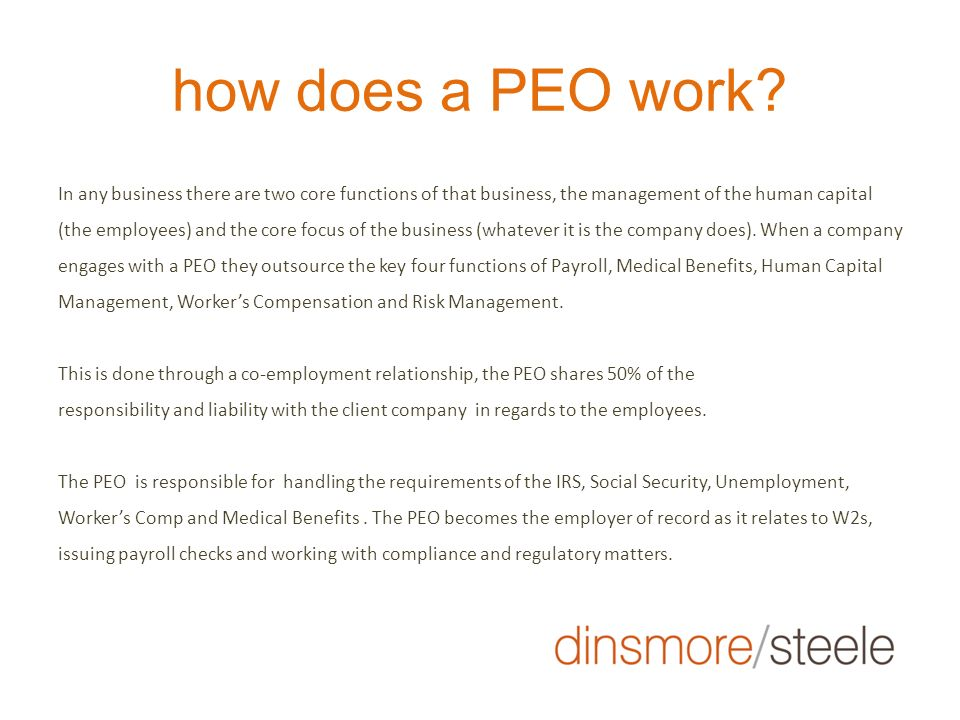 how does a PEO work? In any business there are two core functions of that business, the management of the human capital (the employees) and the core f