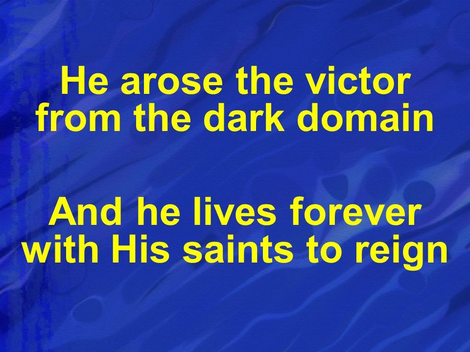 He arose the victor from the dark domain And he lives forever with His saints to reign