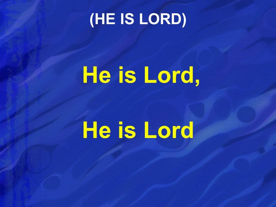 He is Lord, He is Lord (HE IS LORD)