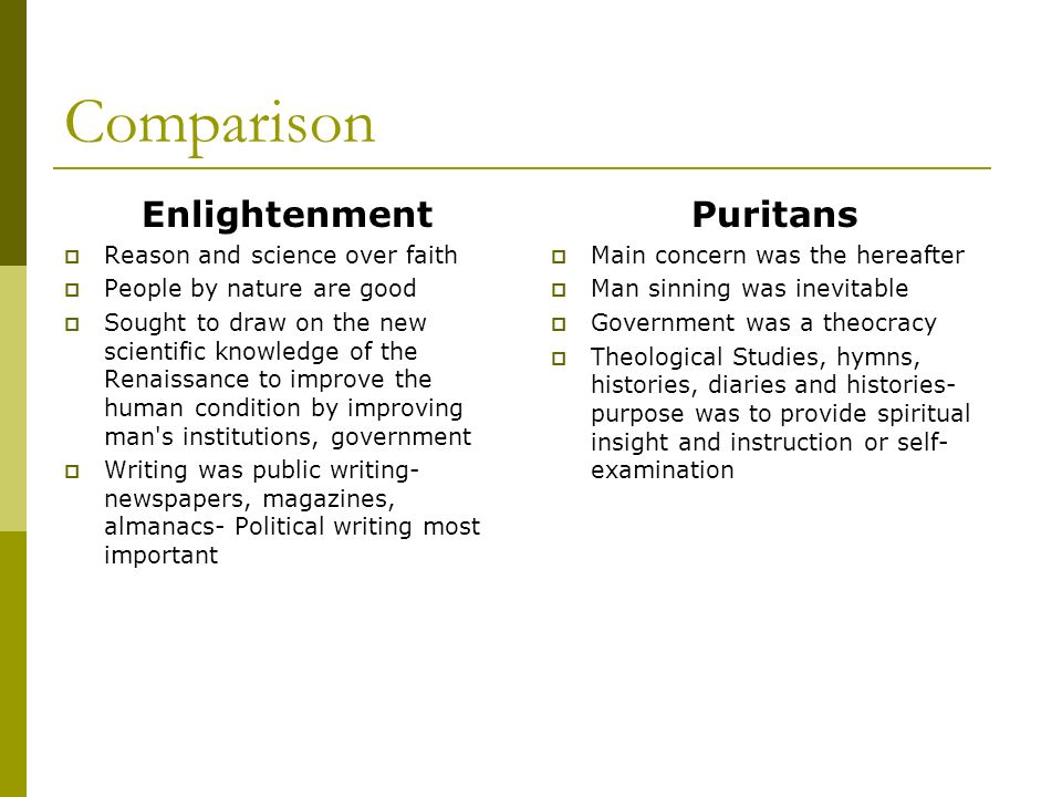 Comparison Enlightenment Reason and science over faith People by nature are good Sought to draw on the new scientific knowledge of the Renaissance to