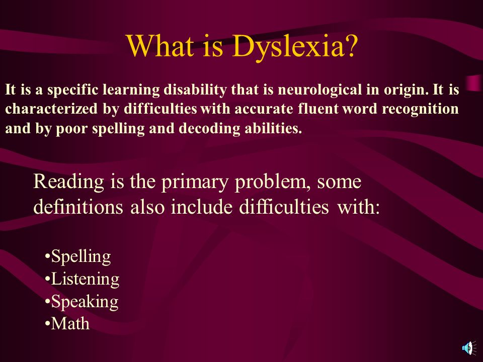 What is Dyslexia.It is a specific learning disability that is neurological in origin.