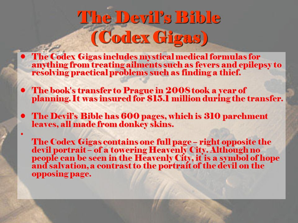 The Devils Bible (Codex Gigas) The Codex Gigas includes mystical medical formulas for anything from treating ailments such as fevers and epilepsy to resolving practical problems such as finding a thief.The Codex Gigas includes mystical medical formulas for anything from treating ailments such as fevers and epilepsy to resolving practical problems such as finding a thief.