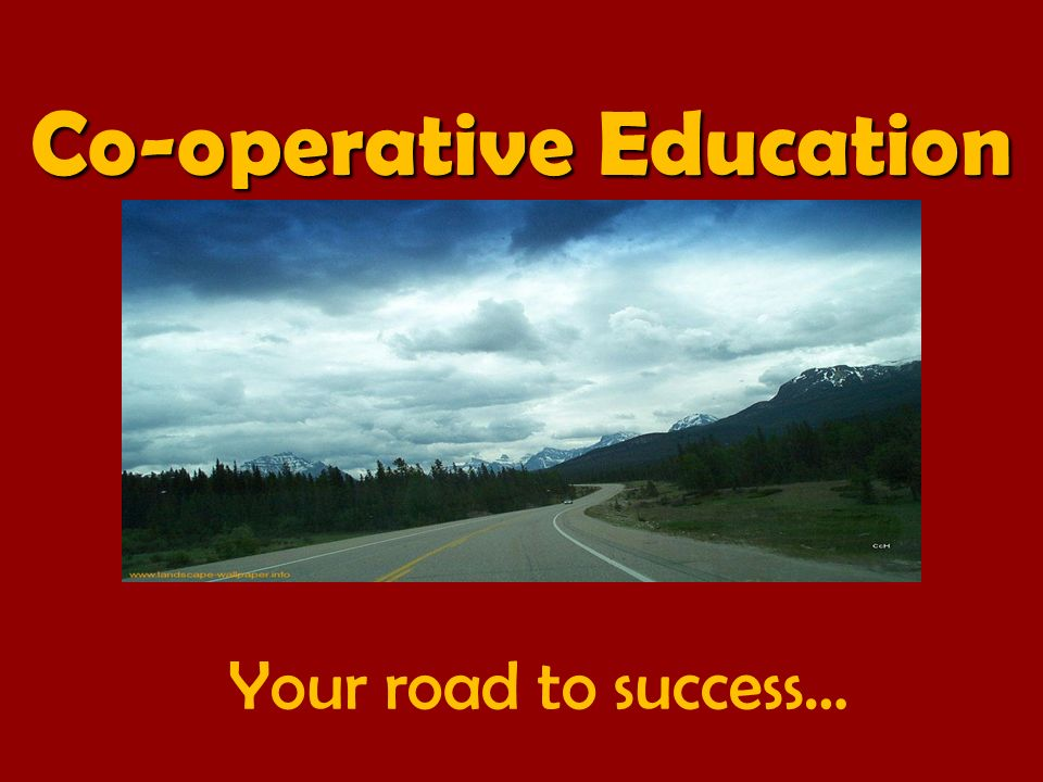 Your road to success… Co-operative Education