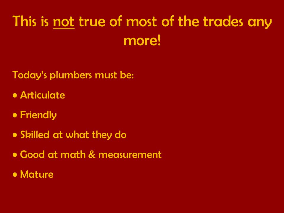 This is not true of most of the trades any more.