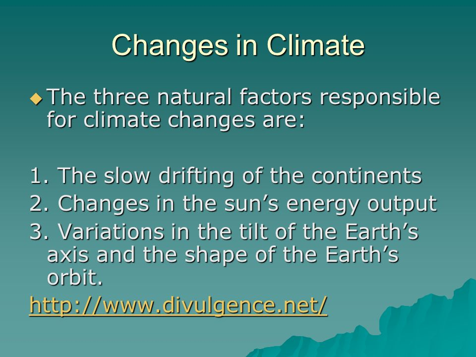Changes in Climate The three natural factors responsible for climate changes are: The three natural factors responsible for climate changes are: 1. Th