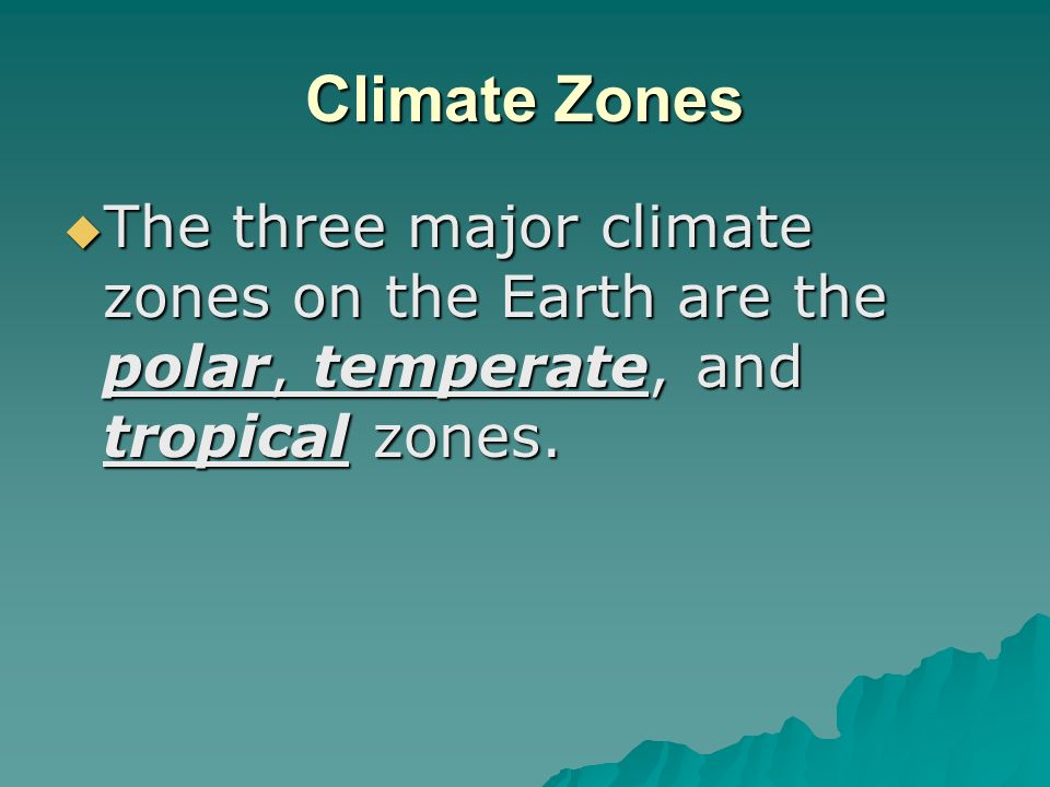 Climate Zones The three major climate zones on the Earth are the polar, temperate, and tropical zones. The three major climate zones on the Earth are