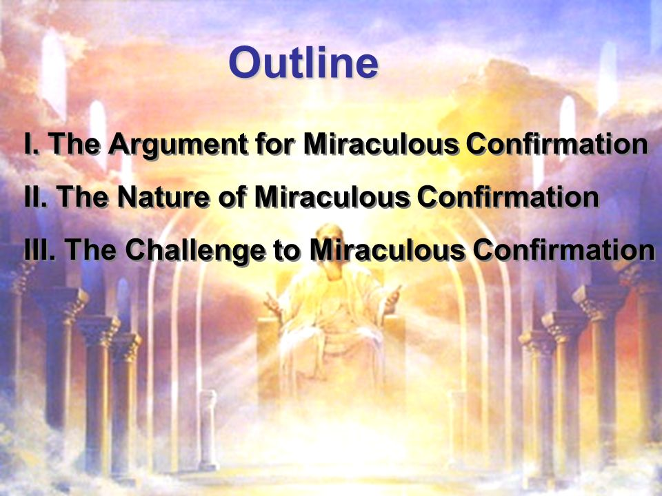Outline I.The Argument for Miraculous Confirmation II.
