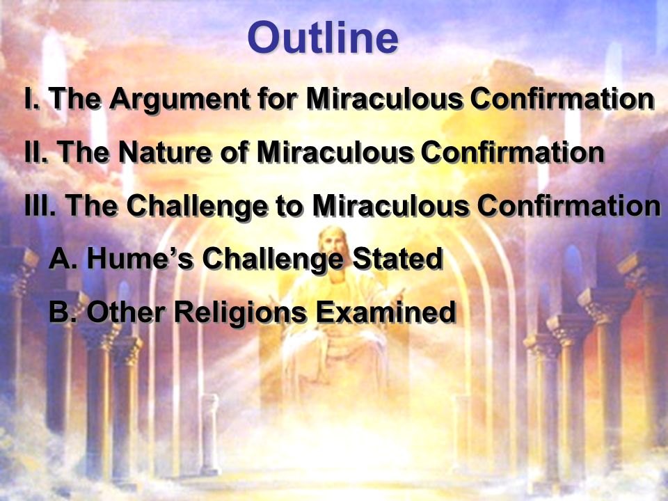 Outline I. The Argument for Miraculous Confirmation II.