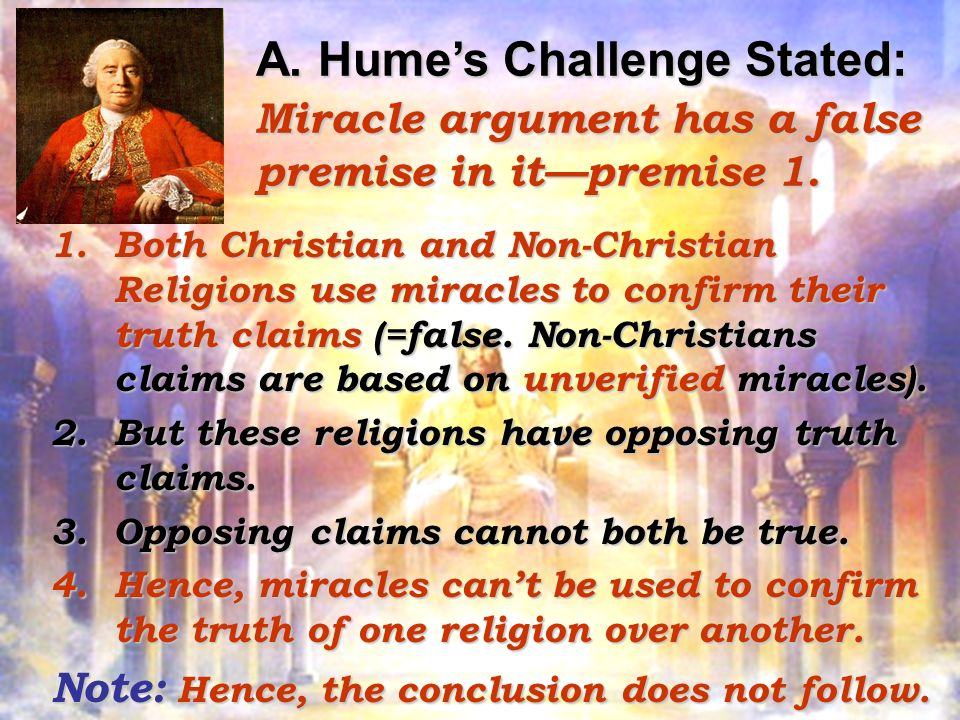 A. Humes Challenge Stated: Miracle argument has a false premise in itpremise 1.