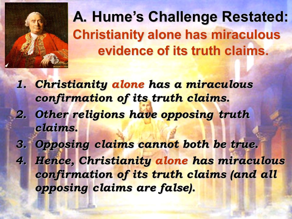 A. Humes Challenge Restated: Christianity alone has miraculous evidence of its truth claims.