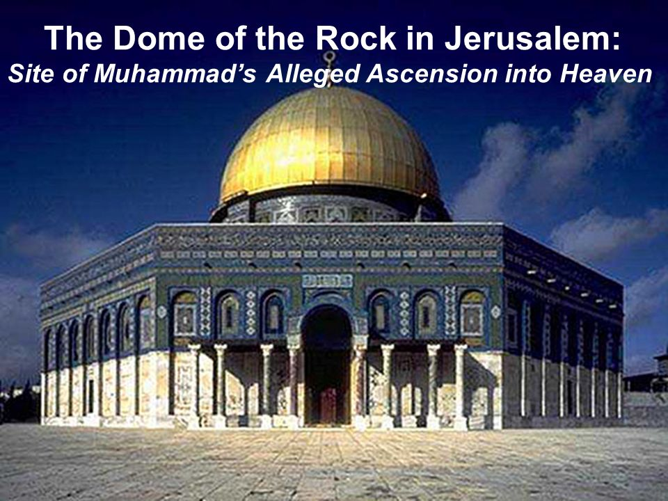 The Dome of the Rock in Jerusalem: Site of Muhammads Alleged Ascension into Heaven