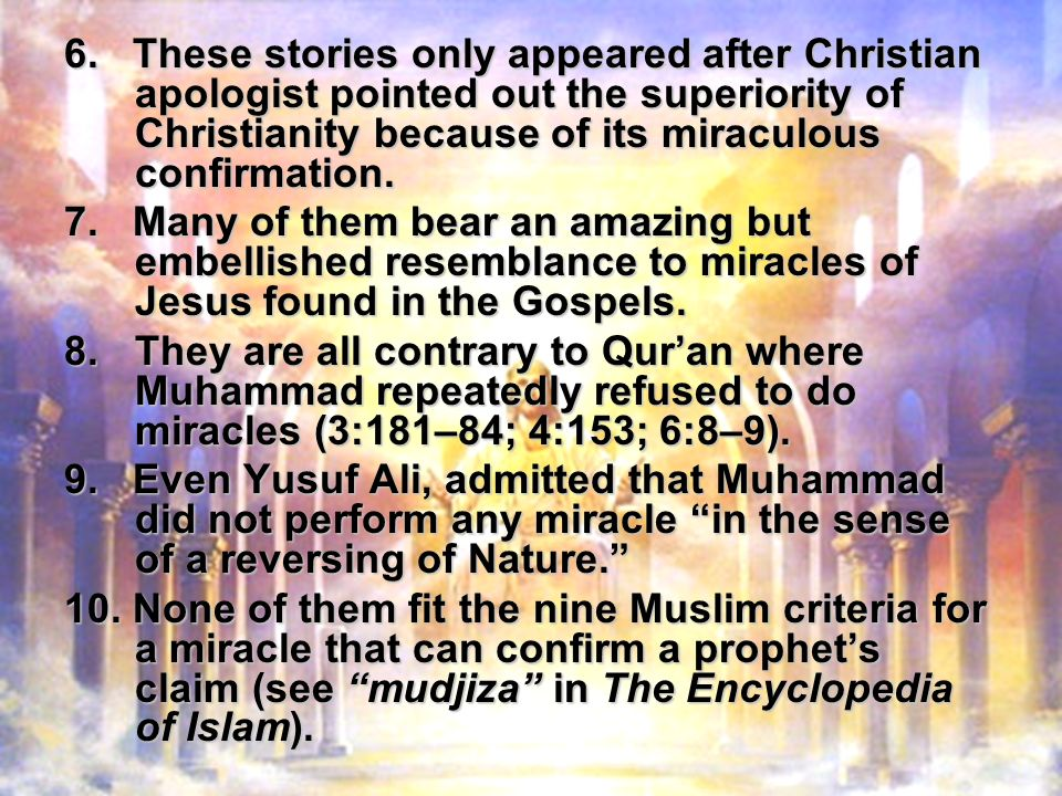 6. These stories only appeared after Christian apologist pointed out the superiority of Christianity because of its miraculous confirmation. 7. Many o