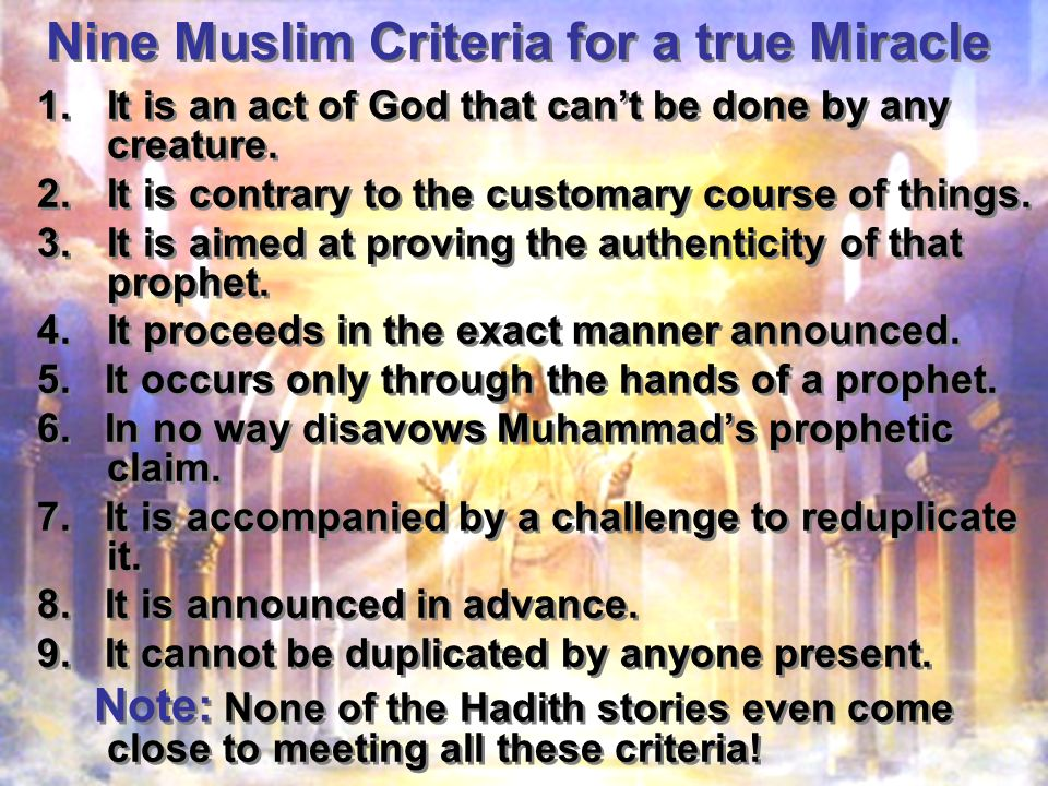 Nine Muslim Criteria for a true Miracle 1.It is an act of God that cant be done by any creature.