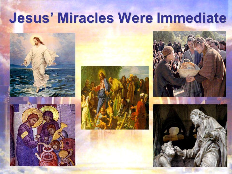 Jesus Miracles Were Immediate