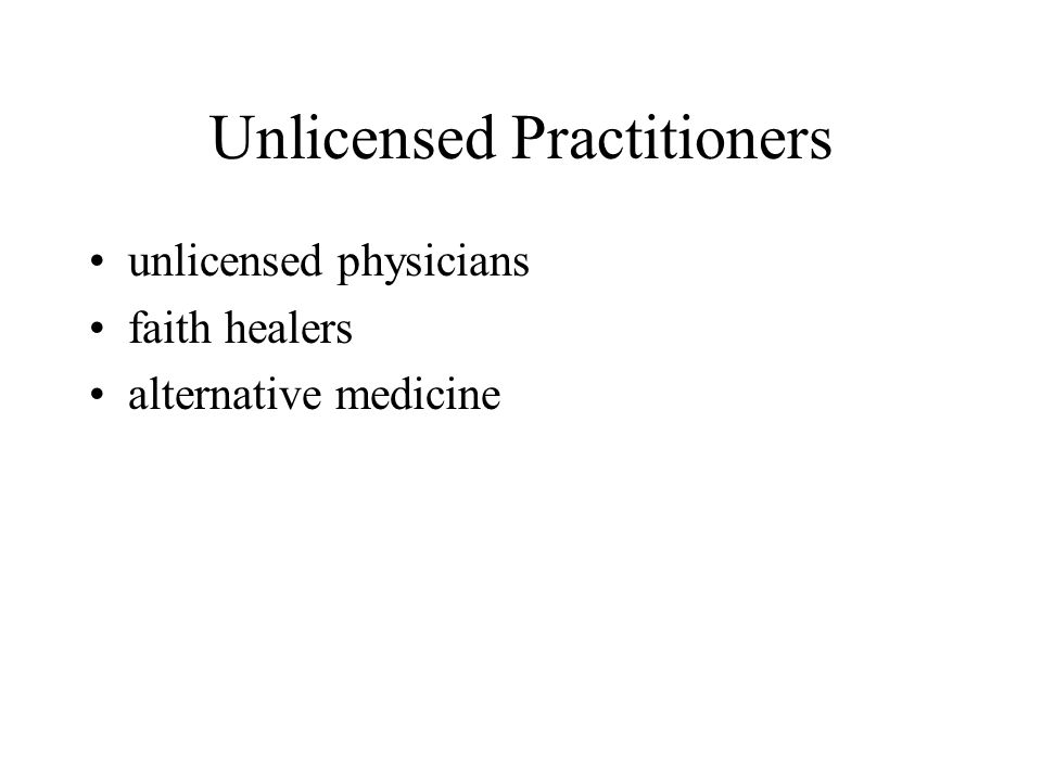 Unlicensed Practitioners unlicensed physicians faith healers alternative medicine