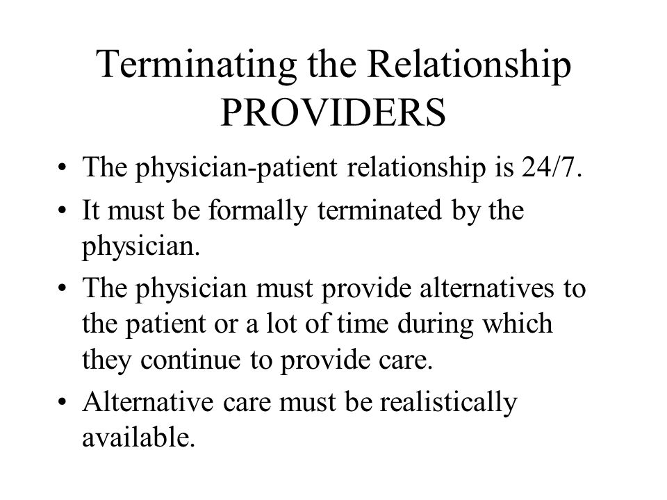 Terminating the Relationship PROVIDERS The physician-patient relationship is 24/7.