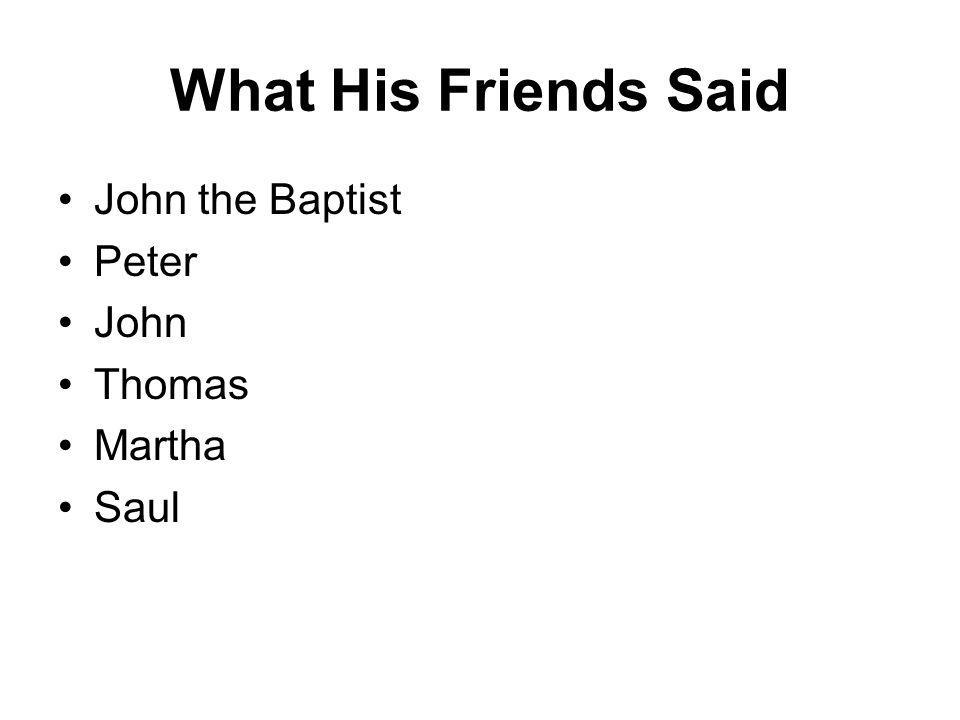 What His Friends Said John the Baptist Peter John Thomas Martha Saul
