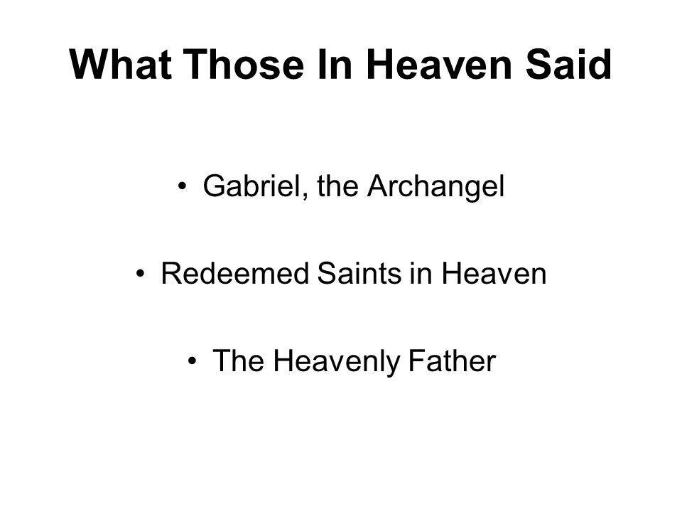 What Those In Heaven Said Gabriel, the Archangel Redeemed Saints in Heaven The Heavenly Father