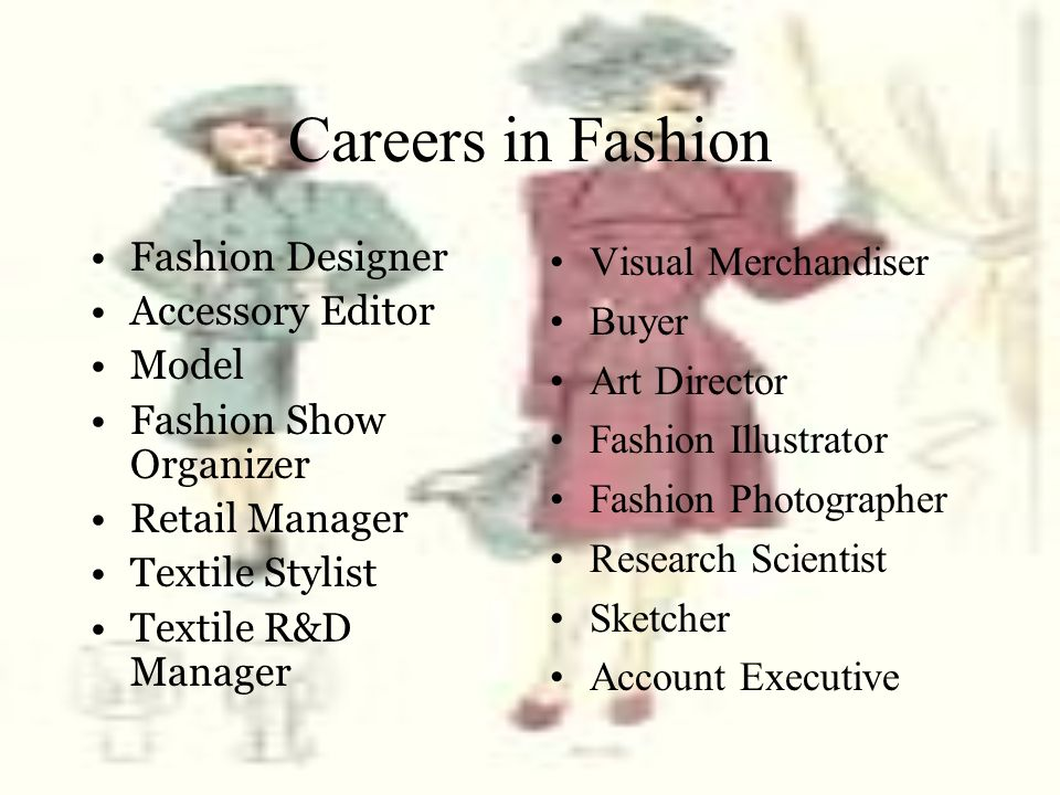 Careers in Fashion Fashion Designer Accessory Editor Model Fashion Show Organizer Retail Manager Textile Stylist Textile R&D Manager Visual Merchandis