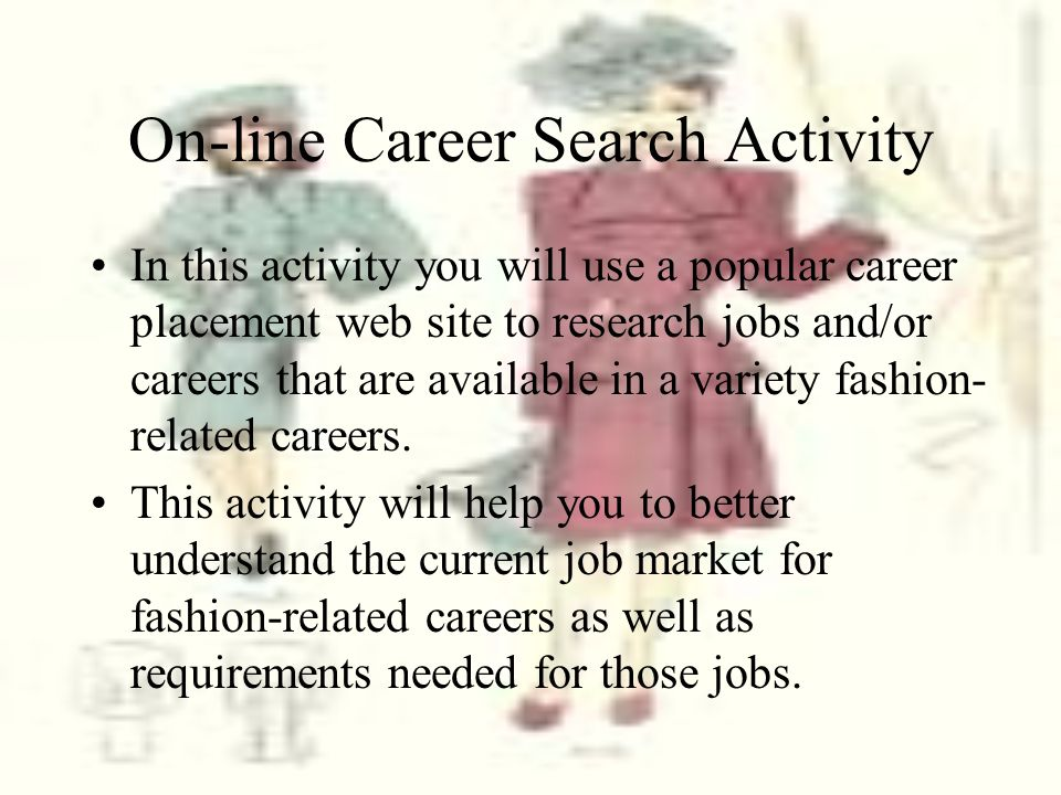 On-line Career Search Activity In this activity you will use a popular career placement web site to research jobs and/or careers that are available in